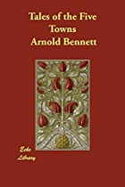 Cover of the book Tales of the Five Towns by Arnold Bennett