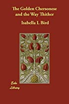 Another cover of the book The Golden Chersonese and the Way Thither by Isabella L. Bird