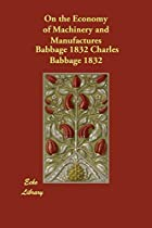Cover of the book On the economy of machinery and manufactures by Charles Babbage