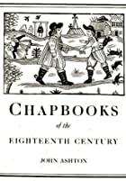 Cover of the book Chap-books of the Eighteenth Century by John Ashton
