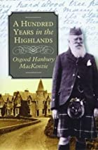 Cover of the book A hundred years in the Highlands by Osgood Hanbury MacKenzie