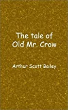 Cover of the book The Tale of Old Mr. Crow by Arthur Scott Bailey