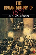 Cover of the book The Indian mutiny of 1857 by G. B. (George Bruce) Malleson