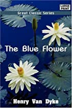 Another cover of the book The Blue Flower by Henry Van Dyke