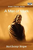 Cover of the book A Man of Mark by Anthony Hope