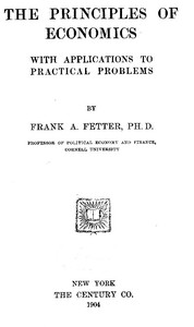 Cover of the book The principles of economics, with applications to practical problems by Frank A. (Frank Albert) Fetter