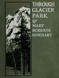 Cover of the book Through Glacier park; seeing America first with Howard Eaton by Mary Roberts Rinehart
