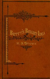 Cover of the book Betty's Bright Idea; Deacon Pitkin's Farm; and the First Christmas of New England by Harriet Beecher Stowe