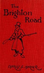Cover of the book The Brighton road : the classic highway to the south by Charles G. (Charles George) Harper