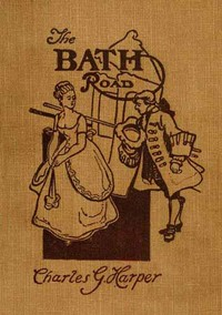 Cover of the book The Bath road : history, fashion, & frivolity on an old highway by Charles G. (Charles George) Harper
