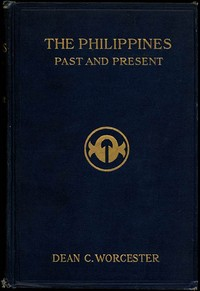 Cover of the book The Philippines: Past and Present (Volume 1 of 2) by Dean C. Worcester