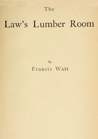 Cover of the book The law's lumber room by Francis Watt