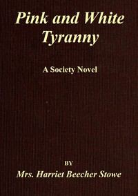 Cover of the book Pink and White Tyranny A Society Novel by Harriet Beecher Stowe