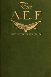Cover of the book The A.E.F.; with General Pershing and the American forces by Heywood Broun