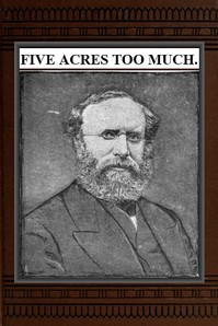 Cover of the book Five acres too much : a truthful elucidation of the attractions of the country, and a careful consideration of the question of profit and loss as by Robert Barnwell Roosevelt
