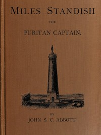Cover of the book Miles Standish, the Puritan captain by John S. C. (John Stevens Cabot) Abbott