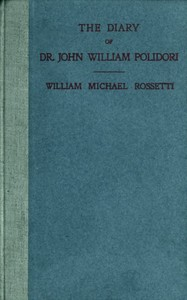 Cover of the book The diary of Dr. John William Polidori : 1816 : relating to Byron, Shelley, etc. by John William Polidori