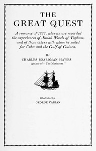Cover of the book The great quest; a romance of 1826, wherein are recorded the experiences of Josiah Woods of Topham, and of those others with whom he sailed for Cuba by Charles Boardman Hawes