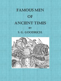 Cover of the book Famous men of ancient times: by Samuel G. (Samuel Griswold) Goodrich