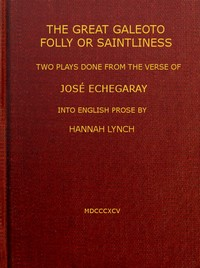 Cover of the book The great Galeoto; Folly or saintliness; two plays done from the verse of José Echegaray into English prose by Hannah Lynch by José Echegaray
