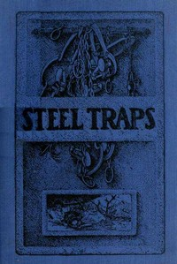 Cover of the book Steel traps. Describes the various makes and tells how to use them--also chapters on care of pelts, etc. by A. R. (Arthur Robert) Harding
