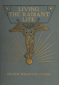 Cover of the book Living the radiant life, a personal narrative by George Wharton James