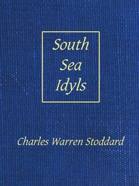 Cover of the book South-sea idyls by Charles Warren Stoddard