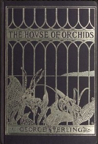 Cover of the book The House of Orchids : and other poems by George Sterling