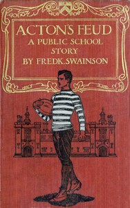 Cover of the book Acton's Feud A Public School Story by Frederick Swainson