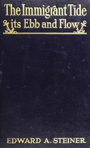 Cover of the book The immigrant tide : its ebb and flow by Edward Alfred Steiner