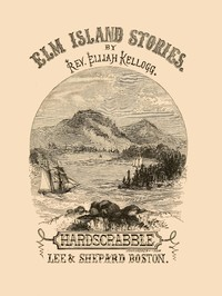 Cover of the book The hard-scrabble of Elm Island by Elijah Kellogg