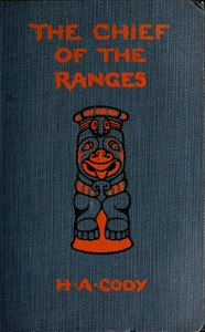 Cover of the book The chief of the ranges : a tale of the Yukon by H. A. (Hiram Alfred) Cody
