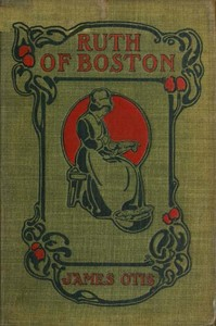 Cover of the book Ruth of Boston; a story of the Massachusetts Bay colony by James Otis