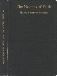 Cover of the book The meaning of faith by Harry Emerson Fosdick