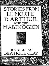 Cover of the book Stories from Le Morte D'Arthur and the Mabinogion by Beatrice Clay
