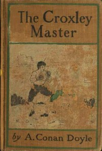 Cover of the book The Croxley master; a great tale of the prize ring by Arthur Conan Doyle