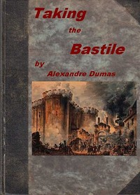 Cover of the book Taking the Bastile : or, Six years later : by Alexandre Dumas
