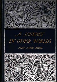 Cover of the book A journey in other worlds A romance of the future by John Jacob Astor