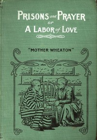 Cover of the book Prisons and prayer; or, A labor of love by Elizabeth Ryder Wheaton