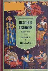 Cover of the book Historic girlhoods by Rupert Sargent Holland