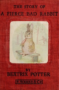 Cover of the book The story of a fierce bad rabbit by Beatrix Potter