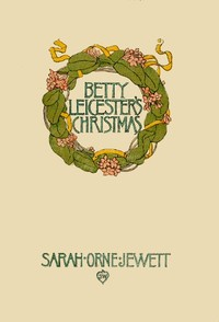 Cover of the book Betty Leicester's Christmas by Sarah Orne Jewett