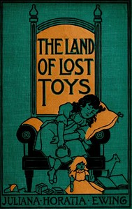 Cover of the book The land of lost toys by Juliana Horatia Gatty Ewing