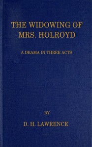Cover of the book The widowing of Mrs. Holroyd; a drama in three acts by D. H. (David Herbert) Lawrence