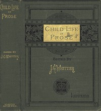 Cover of the book Child life in prose by John Greenleaf Whittier