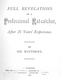 Cover of the book Full Revelations of a Professional Rat-catcher After 25 Years' Experience by Ike Matthews
