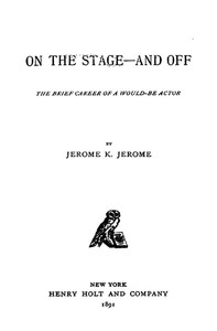 Cover of the book On the stage--and off : the brief career of a would-be-actor by Jerome K. (Jerome Klapka) Jerome