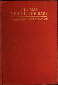 Cover of the book The man behind the bars by Winifred Louise Taylor