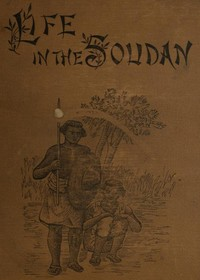 Cover of the book Life in the Soudan : adventures amongst the tribes, and travels in Egypt in 1881 and 1882 by Josiah Williams