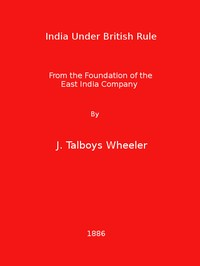 Cover of the book India under British rule from the foundation of the East India company by James Talboys Wheeler